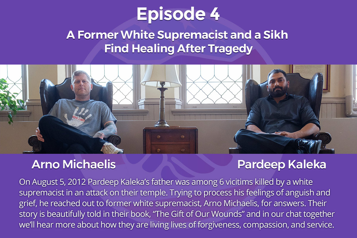 004: A Former White Supremacist And A Sikh Find Healing After Tragedy